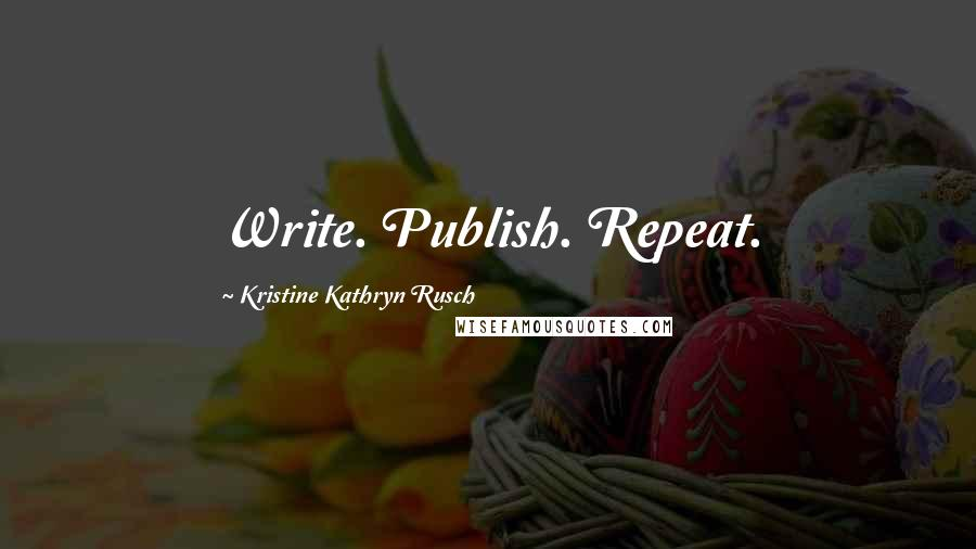 Kristine Kathryn Rusch quotes: Write. Publish. Repeat.