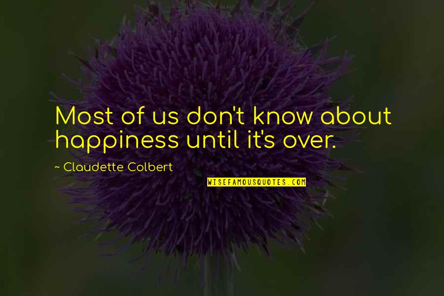 Kristoff Krane Quotes By Claudette Colbert: Most of us don't know about happiness until
