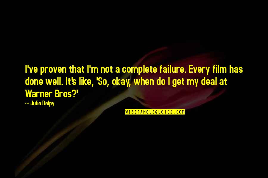 Kristoff Krane Quotes By Julie Delpy: I've proven that I'm not a complete failure.