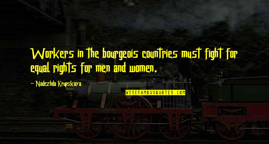 Krupskaya Quotes By Nadezhda Krupskaya: Workers in the bourgeois countries must fight for