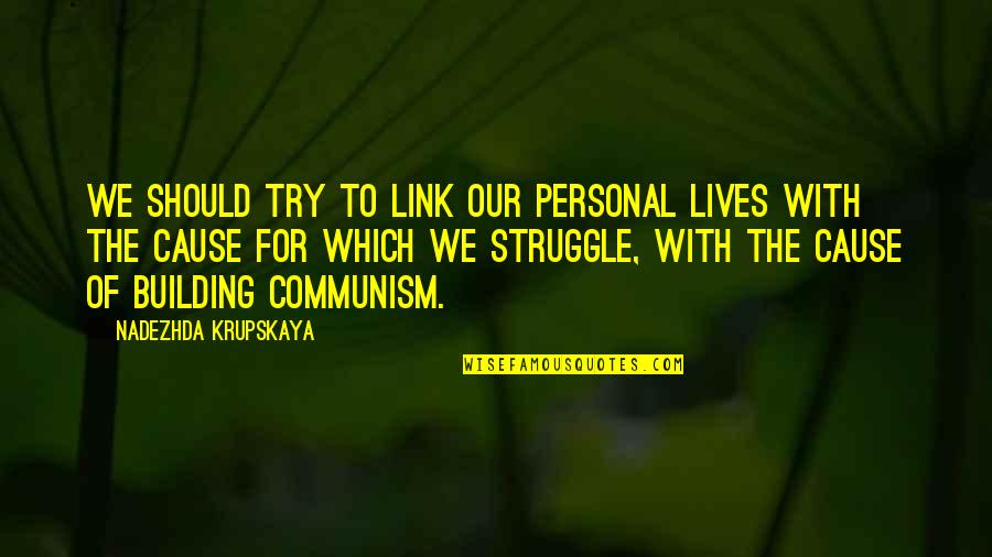 Krupskaya Quotes By Nadezhda Krupskaya: We should try to link our personal lives