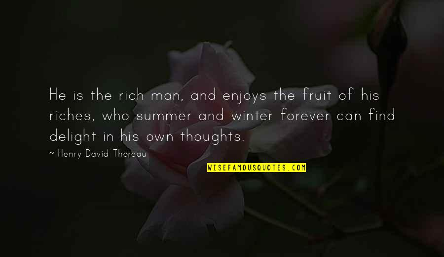 Kryptonian Quotes By Henry David Thoreau: He is the rich man, and enjoys the