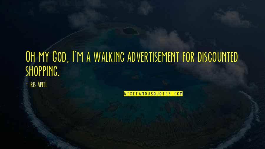Kryptonian Quotes By Iris Apfel: Oh my God, I'm a walking advertisement for