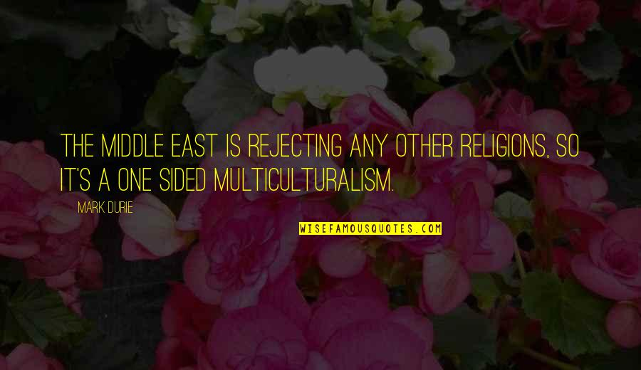 Kryptonian Quotes By Mark Durie: The Middle East is rejecting any other religions,
