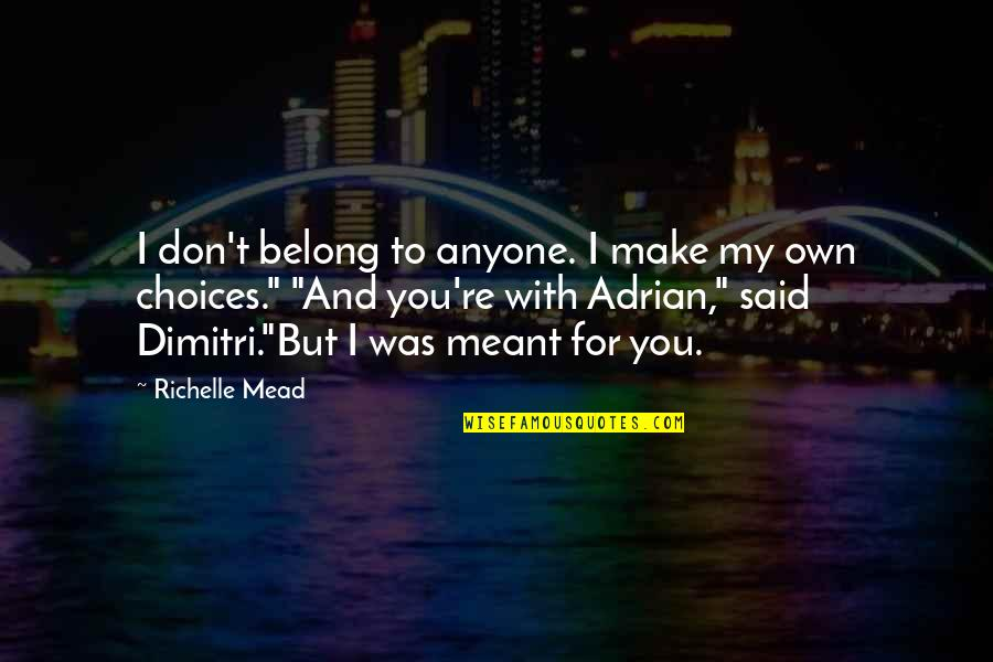 Kryptonian Quotes By Richelle Mead: I don't belong to anyone. I make my