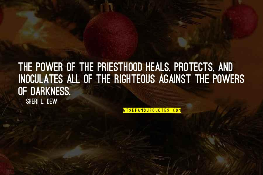 Kryptonian Quotes By Sheri L. Dew: The power of the priesthood heals, protects, and