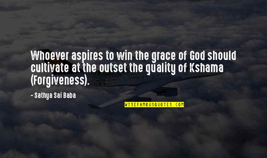 Kshama Quotes By Sathya Sai Baba: Whoever aspires to win the grace of God