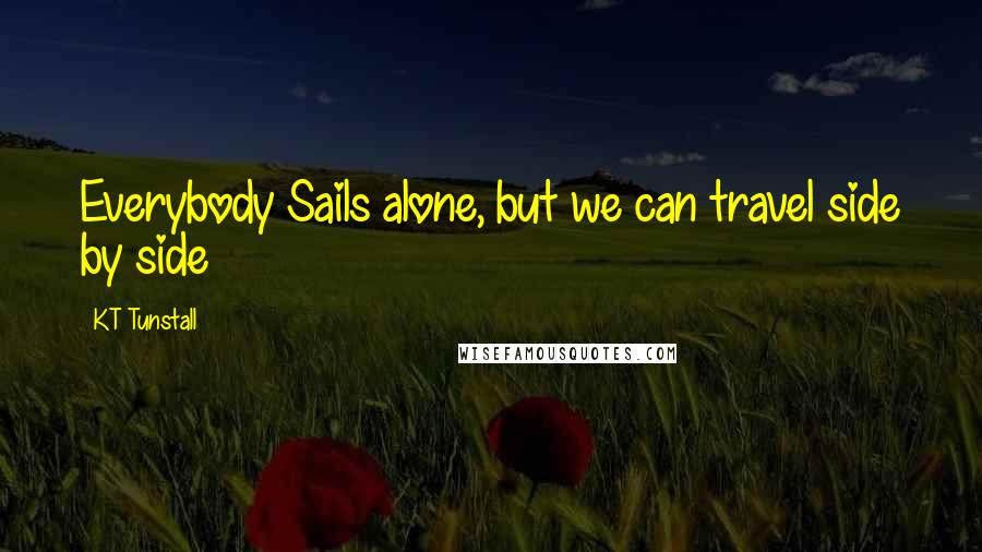 KT Tunstall quotes: Everybody Sails alone, but we can travel side by side