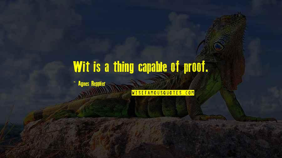 Ku Jayhawks Quotes By Agnes Repplier: Wit is a thing capable of proof.