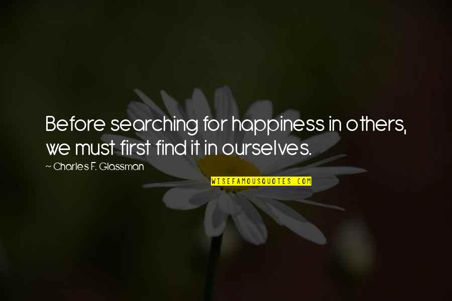 Ku Jayhawks Quotes By Charles F. Glassman: Before searching for happiness in others, we must