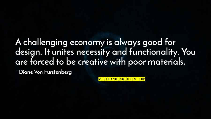 Ku Jayhawks Quotes By Diane Von Furstenberg: A challenging economy is always good for design.