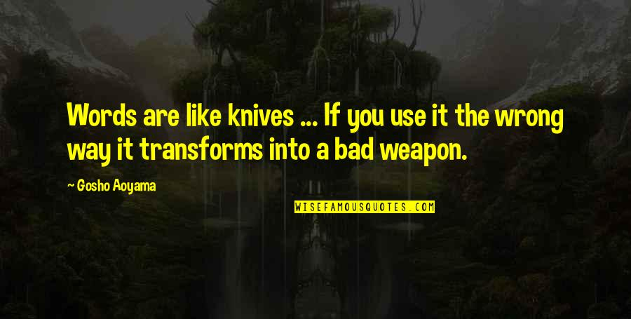 Ku Jayhawks Quotes By Gosho Aoyama: Words are like knives ... If you use