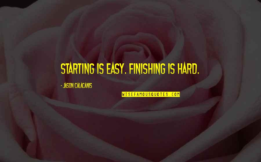 Ku Jayhawks Quotes By Jason Calacanis: Starting is easy. Finishing is hard.