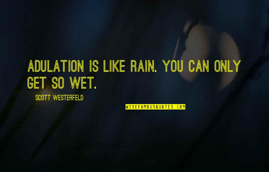 Ku Jayhawks Quotes By Scott Westerfeld: Adulation is like rain. You can only get