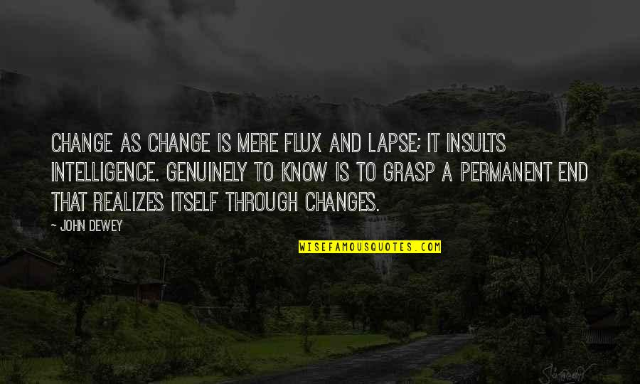 Kubelka Quotes By John Dewey: Change as change is mere flux and lapse;