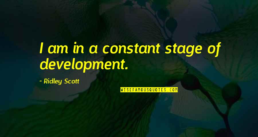 Kumar Patel Quotes By Ridley Scott: I am in a constant stage of development.