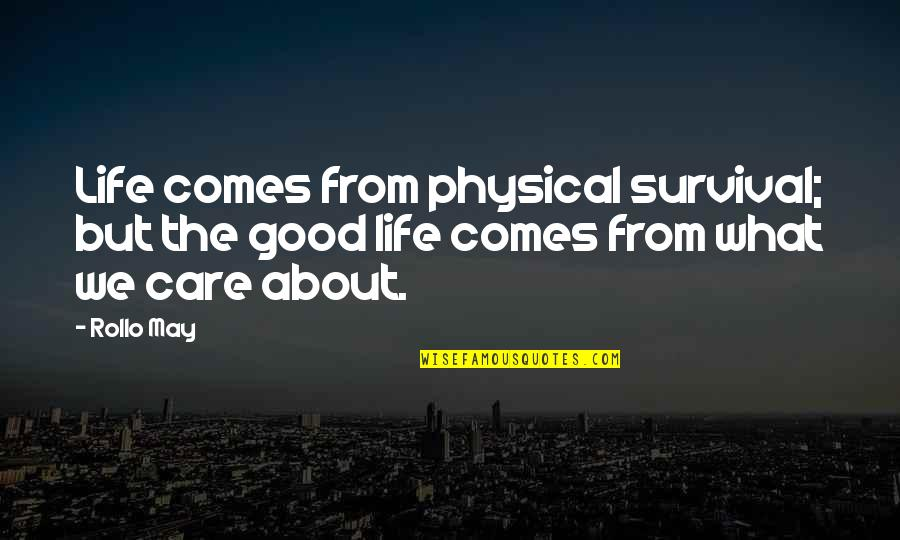 Kumar Patel Quotes By Rollo May: Life comes from physical survival; but the good
