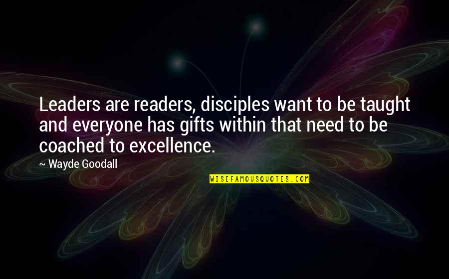 Kumar Patel Quotes By Wayde Goodall: Leaders are readers, disciples want to be taught