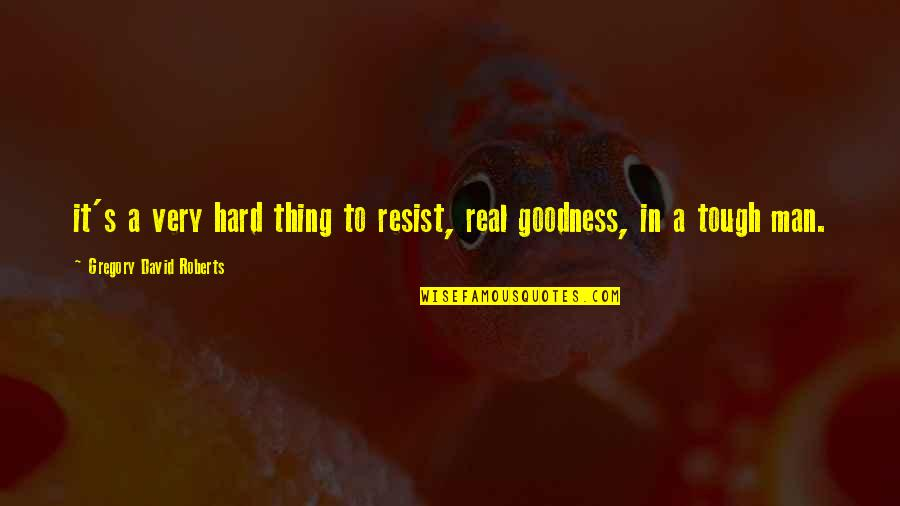 Kumiko Yamaguchi Quotes By Gregory David Roberts: it's a very hard thing to resist, real