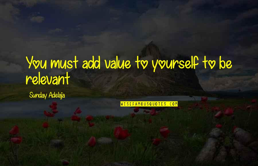 Kumiko Yamaguchi Quotes By Sunday Adelaja: You must add value to yourself to be