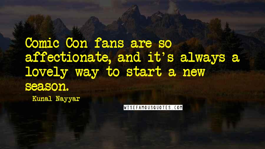 Kunal Nayyar quotes: Comic-Con fans are so affectionate, and it's always a lovely way to start a new season.