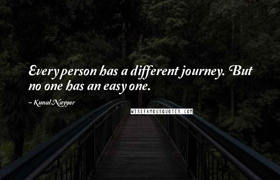 Kunal Nayyar quotes: Every person has a different journey. But no one has an easy one.