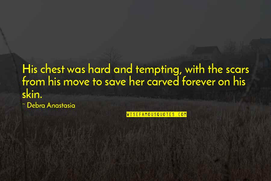 Kunci Quotes By Debra Anastasia: His chest was hard and tempting, with the