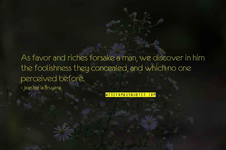 Kunci Quotes By Jean De La Bruyere: As favor and riches forsake a man, we