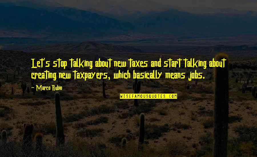 Kunci Quotes By Marco Rubio: Let's stop talking about new taxes and start