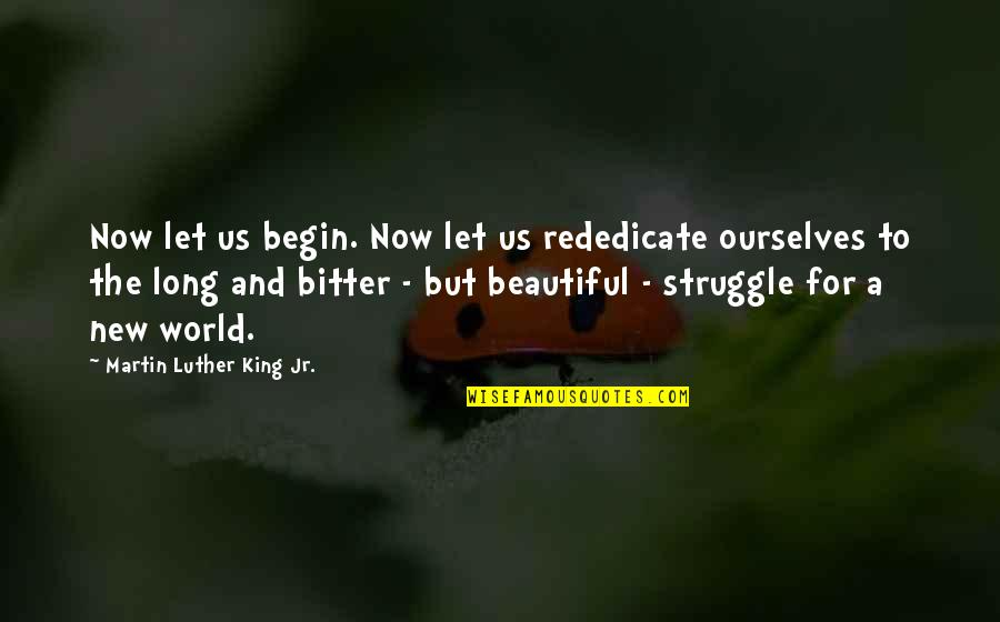 Kunci Quotes By Martin Luther King Jr.: Now let us begin. Now let us rededicate