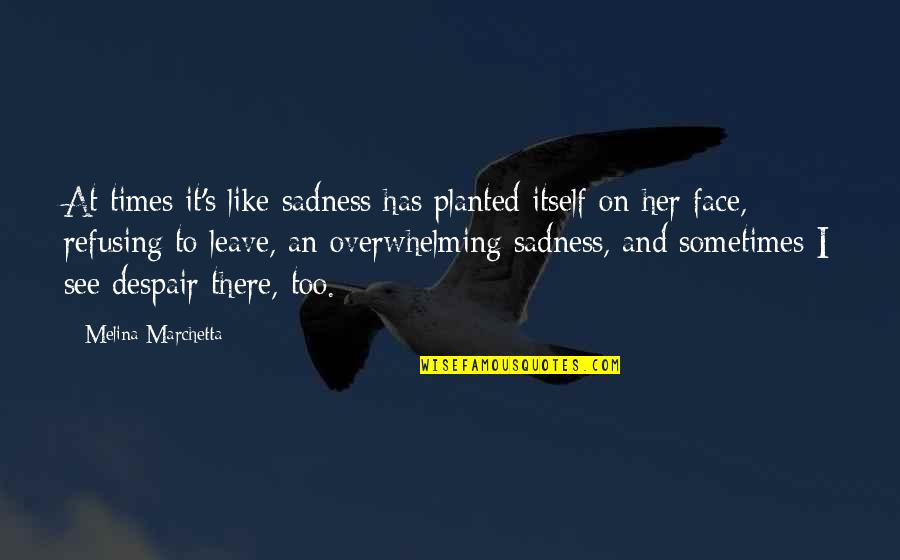 Kunci Quotes By Melina Marchetta: At times it's like sadness has planted itself