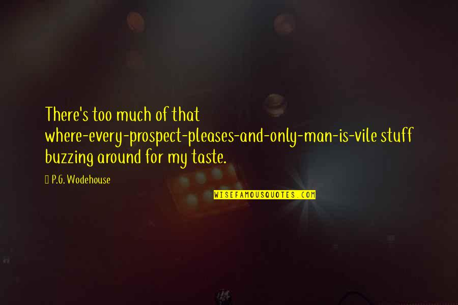 Kunci Quotes By P.G. Wodehouse: There's too much of that where-every-prospect-pleases-and-only-man-is-vile stuff buzzing