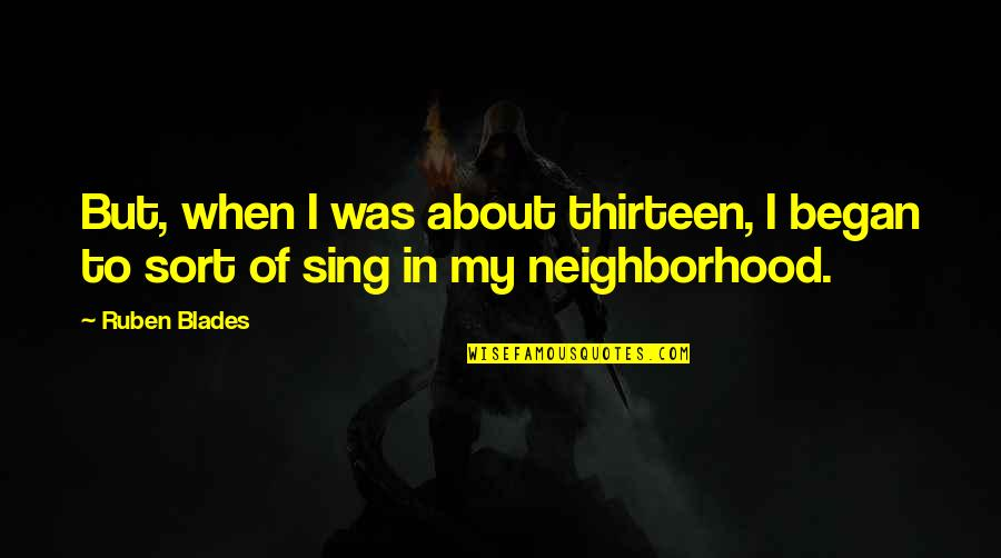 Kunci Quotes By Ruben Blades: But, when I was about thirteen, I began