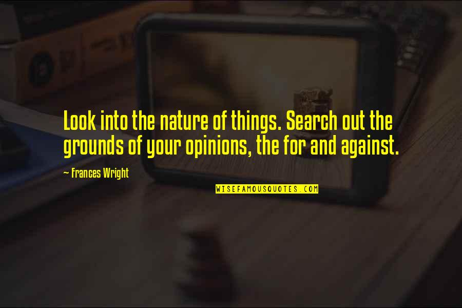 Kunsintidor Quotes By Frances Wright: Look into the nature of things. Search out