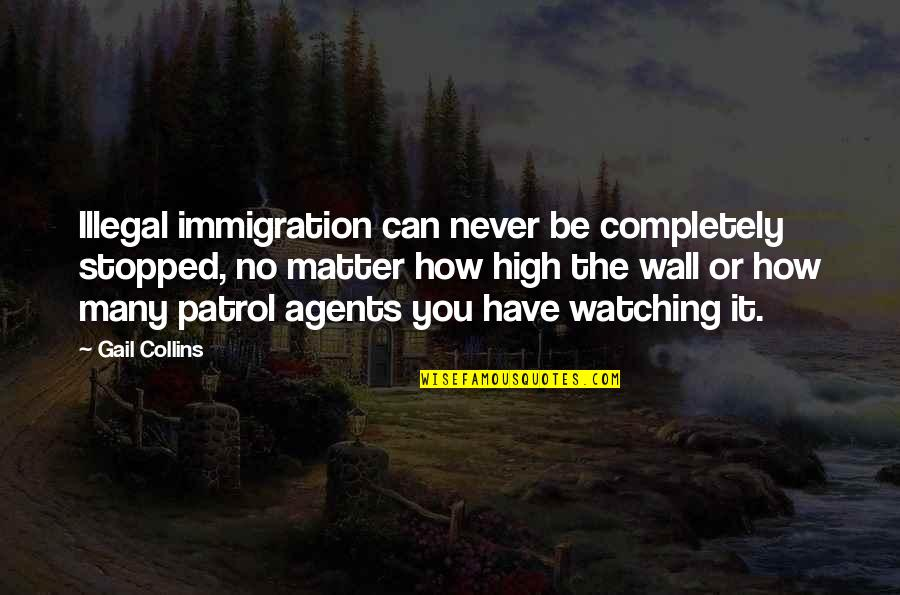 Kunsintidor Quotes By Gail Collins: Illegal immigration can never be completely stopped, no