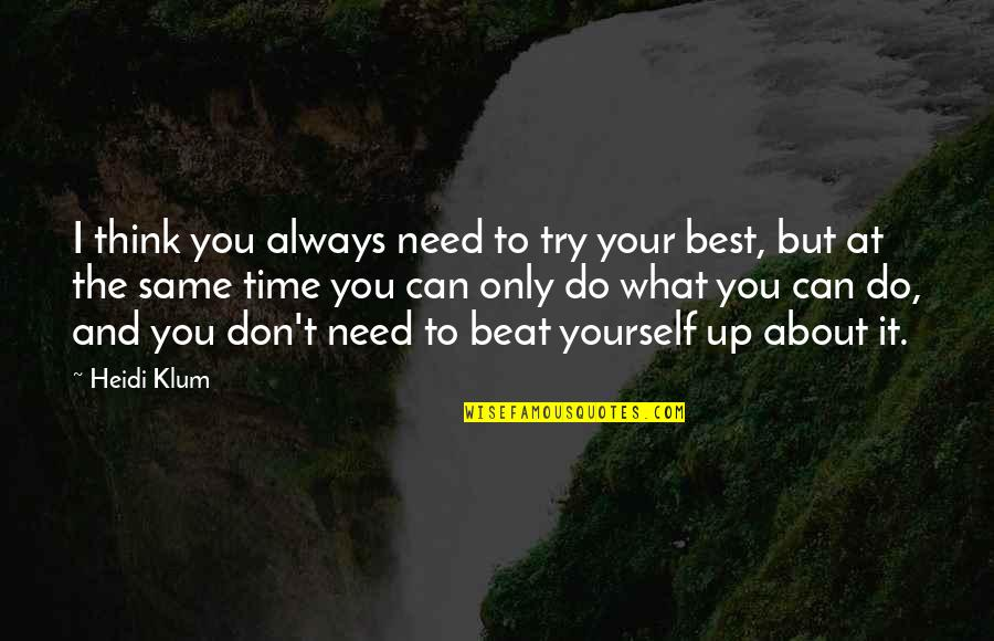 Kunsintidor Quotes By Heidi Klum: I think you always need to try your