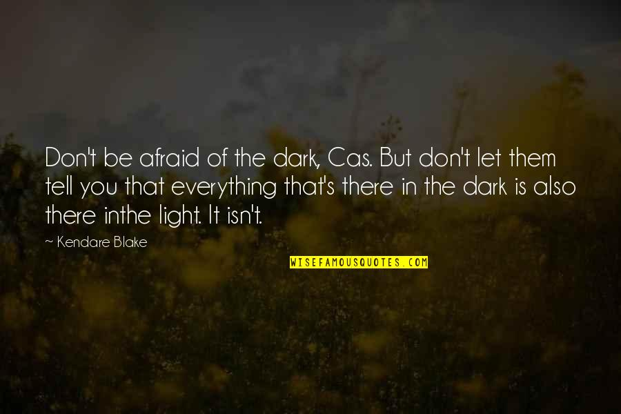Kurt Coleman Quotes By Kendare Blake: Don't be afraid of the dark, Cas. But