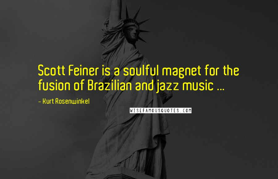 Kurt Rosenwinkel quotes: Scott Feiner is a soulful magnet for the fusion of Brazilian and jazz music ...