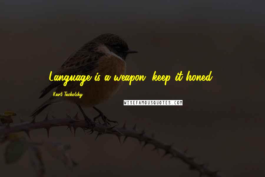 Kurt Tucholsky quotes: Language is a weapon, keep it honed!