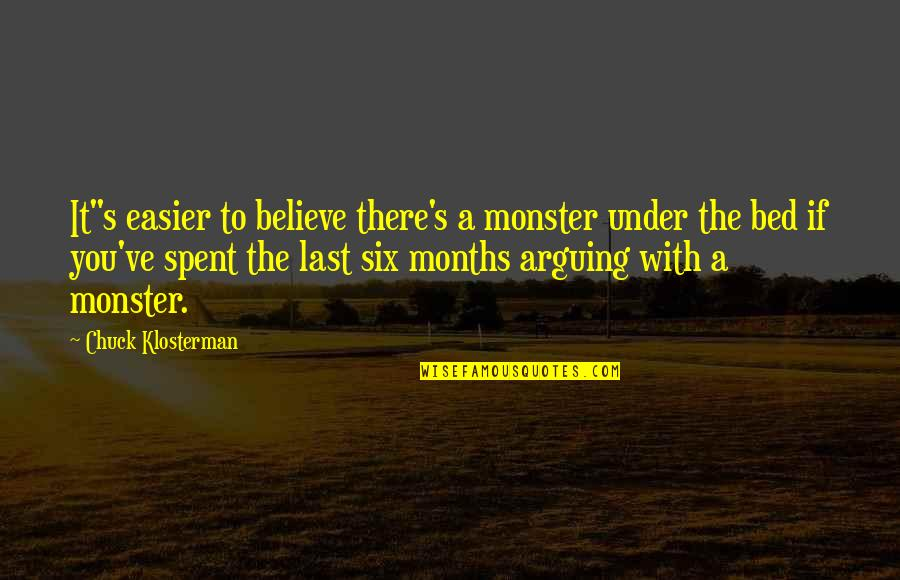 "Kurt Vonnegut Anthropology Quotes By Chuck Klosterman: It""s easier to believe there's a monster under"