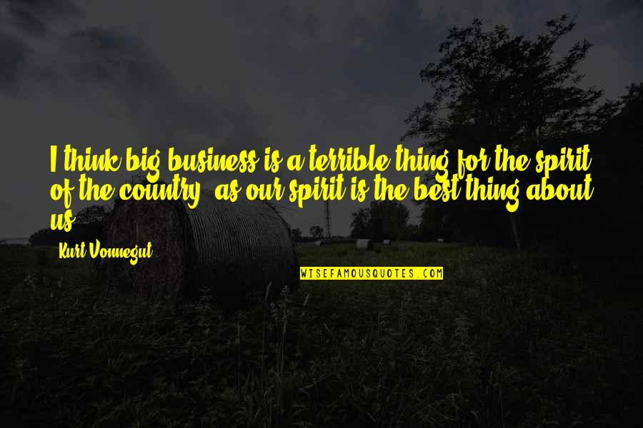 Kurt Vonnegut Best Quotes By Kurt Vonnegut: I think big business is a terrible thing