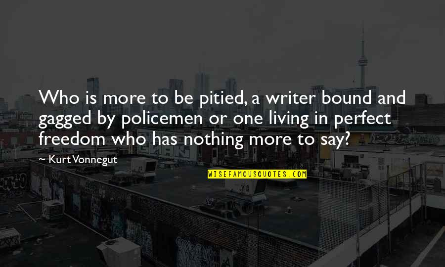 Kurt Vonnegut Best Quotes By Kurt Vonnegut: Who is more to be pitied, a writer