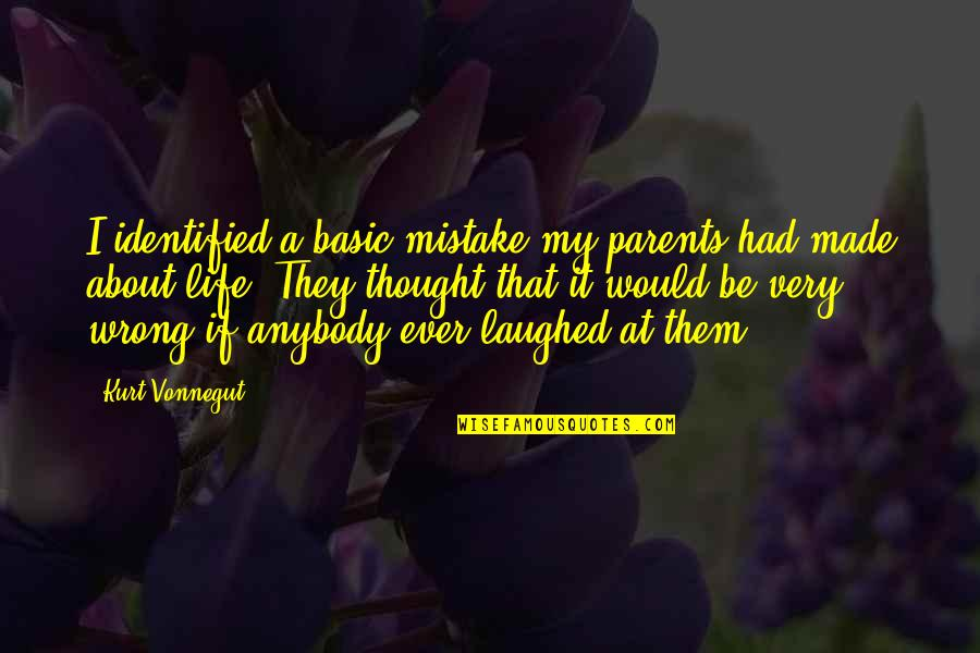 Kurt Vonnegut Best Quotes By Kurt Vonnegut: I identified a basic mistake my parents had