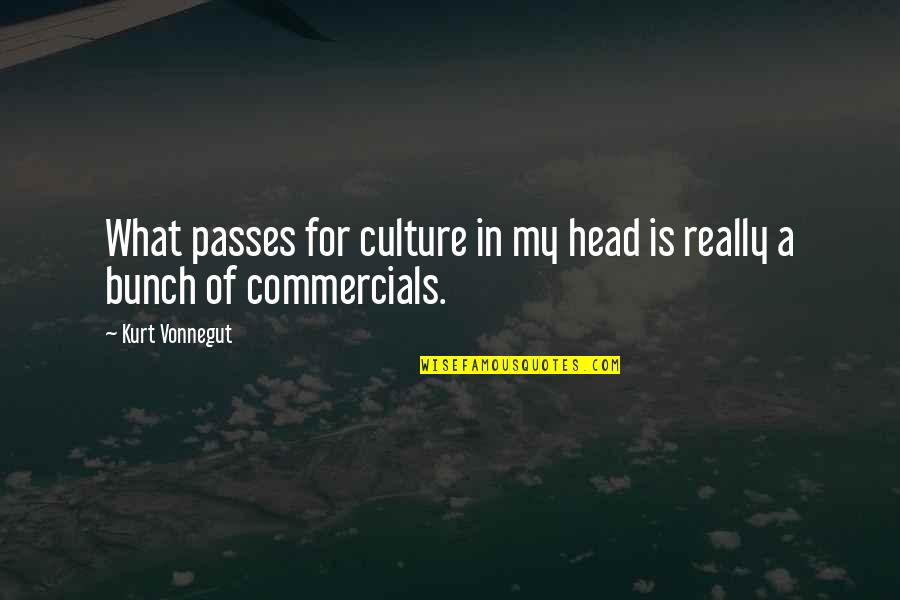 Kurt Vonnegut Best Quotes By Kurt Vonnegut: What passes for culture in my head is