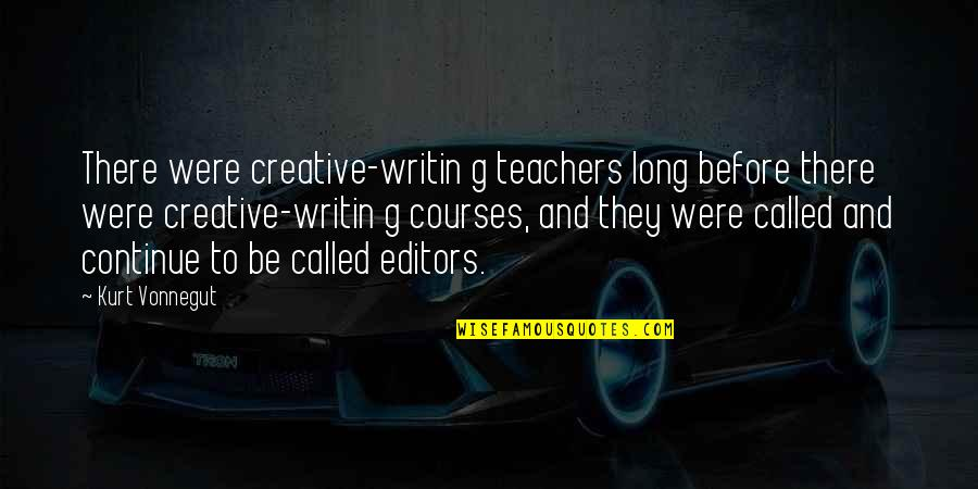 Kurt Vonnegut Best Quotes By Kurt Vonnegut: There were creative-writin g teachers long before there