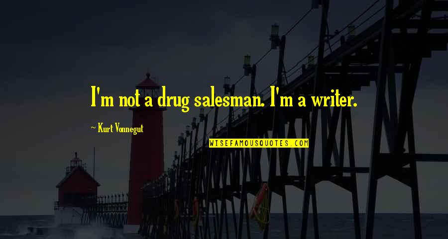 Kurt Vonnegut Best Quotes By Kurt Vonnegut: I'm not a drug salesman. I'm a writer.