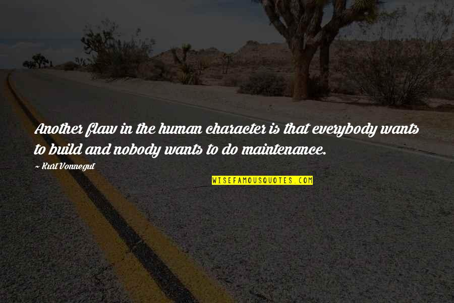 Kurt Vonnegut Best Quotes By Kurt Vonnegut: Another flaw in the human character is that