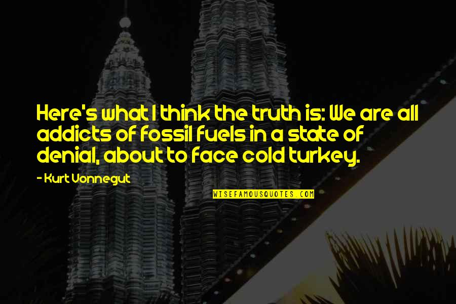 Kurt Vonnegut Best Quotes By Kurt Vonnegut: Here's what I think the truth is: We