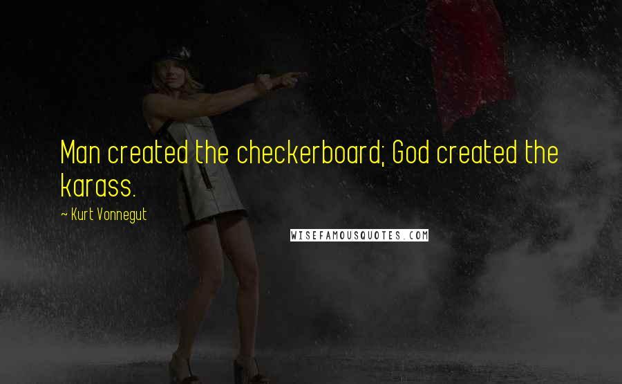 Kurt Vonnegut quotes: Man created the checkerboard; God created the karass.