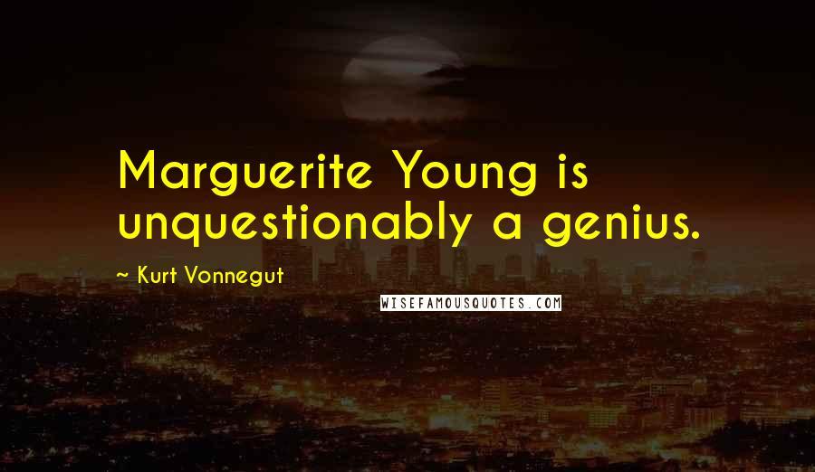 Kurt Vonnegut quotes: Marguerite Young is unquestionably a genius.